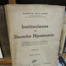 Libros de segunda mano: INSTITUCIONES DE DERECHO HIPOTECARIO - RAMON MARIA ROCA SASTRE - TOMO III -1947 EDI BOSCH. Lote 35260132