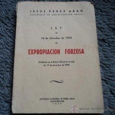 Libros de segunda mano: LEY DE EXPROPIACIÓN FORZOSA - ADMINISTRACIÓN LOCAL - JESUS PEREZ ABAD - 1955. Lote 35409096