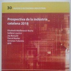 Libros de segunda mano: PROSPECTIVA DE LA INDÚSTRIA CATALANA 2018 (PAPERS D'ECONOMIA INDUSTRIAL NÚM. 30) 2010. NUEVO!. Lote 35814899