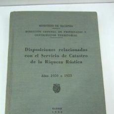 Libros de segunda mano: DISPOSICIONES RELACIONADAS CON EL SERVICIO DE CATASTRO - RIQUEZA RUSTICA - 1954 MINISTERIO HACIENDA. Lote 36357074