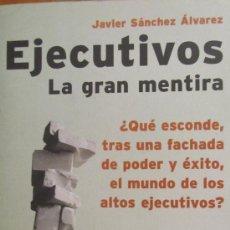 Libros de segunda mano: EJECUTIVOS. LA GRAN MENTIRA DE JAVIER SÁNCHEZ ÁLVAREZ (PLANETA). Lote 36617564