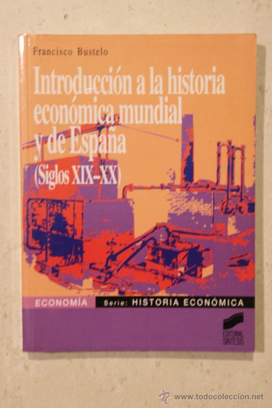 INTRODUCCIÓN A LA HISTORIA ECONÓMICA MUNDIAL Y DE ESPAÑA (SIGLOS XIX - XX) - FRANCISCO BUSTELO (Libros de Segunda Mano - Ciencias, Manuales y Oficios - Derecho, Economía y Comercio)