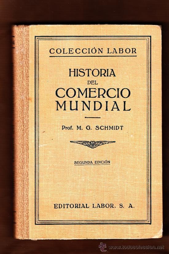 HISTORIA DEL COMERCIO MUNDIAL PROF. M.G. SCHMIDT SEGUNDA EDICIÓN EDITORIAL LABOR 1938 (Libros de Segunda Mano - Ciencias, Manuales y Oficios - Derecho, Economía y Comercio)