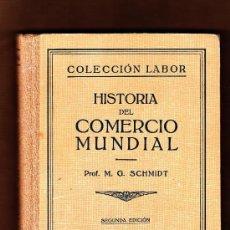 Libros de segunda mano: HISTORIA DEL COMERCIO MUNDIAL PROF. M.G. SCHMIDT SEGUNDA EDICIÓN EDITORIAL LABOR 1938. Lote 80881602