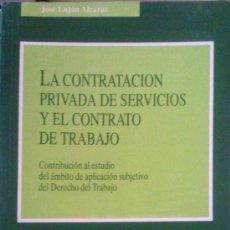 Libros de segunda mano: JOSÉ LUJAN ALCARAZ: LA CONTRATACIÓN PRIVADA DE SERVICIOS Y EL CONTRATO DE TRABAJO. MADRID, 1994. Lote 38449810