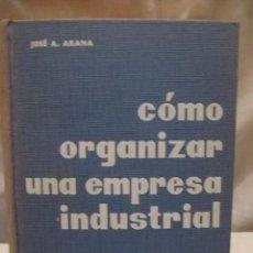 Libros de segunda mano: CÓMO ORGANIZAR UNA EMPRESA INDUSTRIAL. ARANA J.A.. DEUSTO. BILBAO. 1961. Lote 3450463