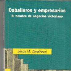 Libros de segunda mano: CABALLEROS Y EMPRESARIOS. EL HOMBRE DE NEGOCIOS VICTORIANO. JESÚS M. ZARATIEGUI.EDICIONES RIALP.1996. Lote 38901865