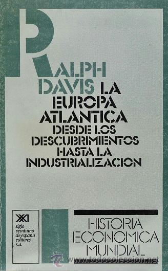 LA EUROPA ATLANTICA - HISTORIA ECONOMICA MUNDIAL - RALPH DAVIS - ED.SIGLO VEINTIUNO - AÑO 1988 - LTC (Libros de Segunda Mano - Ciencias, Manuales y Oficios - Derecho, Economía y Comercio)