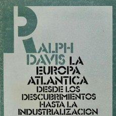 Libros de segunda mano: LA EUROPA ATLANTICA - HISTORIA ECONOMICA MUNDIAL - RALPH DAVIS - ED.SIGLO VEINTIUNO - AÑO 1988 - LTC. Lote 39323738