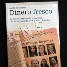 Libros de segunda mano: DINERO FRESCO LA NUEVA ARISTOCRACIA ECONÓMICA - SECRETOS DE LOS NUEVOS RICOS ESPAÑA - ZARA ETC LIBRO. Lote 39874917