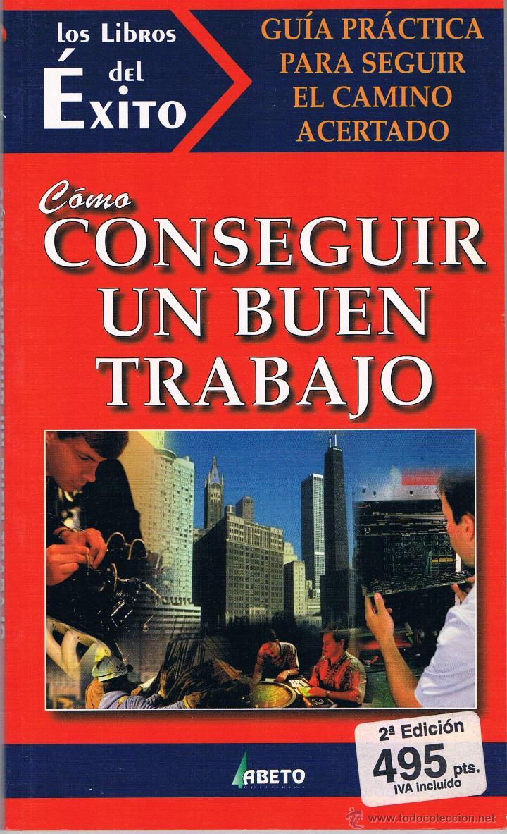 COMO CONSEGUIR UN BUEN TRABAJO. LOS LIBROS DEL ÉXITO. 1998. (Libros de Segunda Mano - Ciencias, Manuales y Oficios - Derecho, Economía y Comercio)
