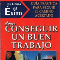 Libros de segunda mano: COMO CONSEGUIR UN BUEN TRABAJO. LOS LIBROS DEL ÉXITO. 1998.. Lote 39878080