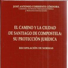 Libros de segunda mano: EL CAMINO Y LA CIUDAD DE SANTIAGO DE COMPOSTELA: SU PROTECCIÓN JURÍDICA. J.A. CORRIENTE CÓRDOBA.1993. Lote 40680948