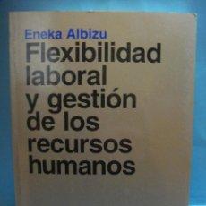 Libros de segunda mano: LIBRO. FEXIBILIDAD LABORAL Y GESTION DE LOS RECURSOS HUMANOS. ENEKA ALBIZU. 1997. ARIEL SOCIEDAD. Lote 41224536