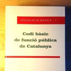Libros de segunda mano: CÒDI BÀSIC DE FUNCIÓ PÚBLICA DE CATALUNYA. LEGISLACIÓ BÀSICA, GENERALITAT CATALUNYA, PP. 605. Lote 43120707