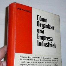 Libros de segunda mano: CÓMO ORGANIZAR UNA EMPRESA INDUSTRIAL - JOSÉ A. ARANA (EDICIONES DEUSTO, 1961). Lote 43232328