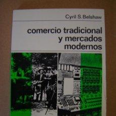 Libros de segunda mano: COMERCIO TRADICIONAL Y MERCADOS MODERNOS - CYRIL S. BELSHAW. Lote 43252126