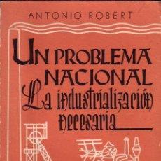 Libros de segunda mano: UN PROBLEMA NACIONAL LA INDUSTRIALIZACION NECESARIA. ROBERT ANTONIO. Lote 44028556