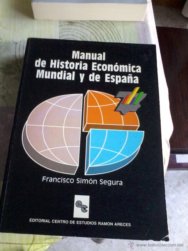 MANUAL DE HISTORIA ECONÓMICA MUNDIAL Y DE ESPAÑA. FRANCISCO SIMÓN SEGURA. .EST2B3 (Libros de Segunda Mano - Ciencias, Manuales y Oficios - Derecho, Economía y Comercio)