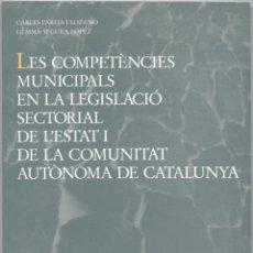 Libros de segunda mano: LES COMPETÈNCIES MUNICIPALS EN LA LEGISLACIÓ DE L'ESTAT I DE LA COMUNITAT AUTÒNOMA DE CATALUNYA.. Lote 44391703