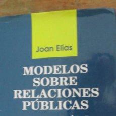 Libros de segunda mano: MODELOS SOBRE RELACIONES PÚBLICAS. ANTES DEL MEGAMÁRKETING DE JOAN ELÍAS (VICENS VIVES). Lote 45138452