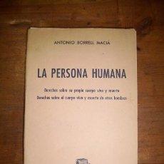 Libros de segunda mano: BORRELL MACIÁ, ANTONIO. LA PERSONA HUMANA : DERECHOS SOBRE SU PROPIO CUERPO VIVO Y MUERTO ; DERECHOS. Lote 45306177