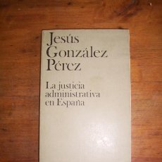 Libros de segunda mano: GONZÁLEZ PÉREZ, JESÚS. LA JUSTICIA ADMINISTRATIVA EN ESPAÑA. Lote 46674415