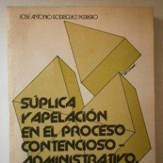 Libros de segunda mano: SUPLICA Y APELACION EN EL PROCESO CONTENCIOSO ADMINISTRATIVO RODRIGUEZ PEDRERO ANTONIO. Lote 46987521