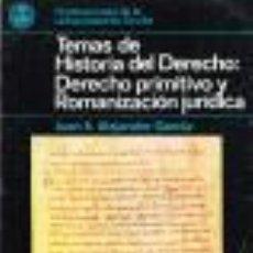 Libros de segunda mano: TEMAS DE HISTORIA DEL DERECHO. DERECHO PRIMITIVO Y ROMANIZACIÓN JURÍDICA. JUAN A. ALEJANDRE GARCIA. Lote 47322076