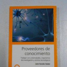 Libros de segunda mano: PROVEEDORES DE CONOCIMIENTO. TRABAJAR CON UNIVERSIDADES, ORGANISMOS. JAVIER GONZALEZ SABATER. TDK226. Lote 48111682