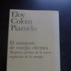 Libros de segunda mano: EL TRANSPORTE DE ENERGIA ELECTRICA. ELOY COLOM PIAZUELO. ED. CIVITAS 1997 280 PAG. Lote 48545217