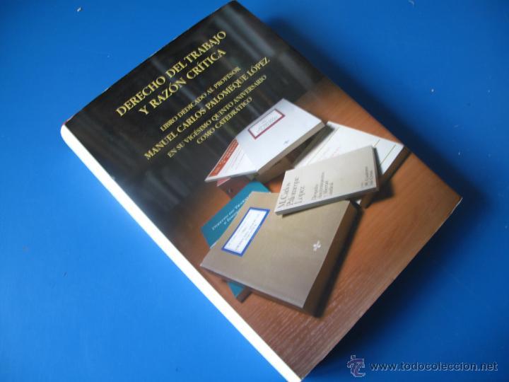 DERECHO DEL TRABAJO Y RAZÓN CRÍTICA - LIBRO HOMENAJE DEDICADO AL PROF. CARLOS PALOMEQUE LÓPEZ.- (Libros de Segunda Mano - Ciencias, Manuales y Oficios - Derecho, Economía y Comercio)