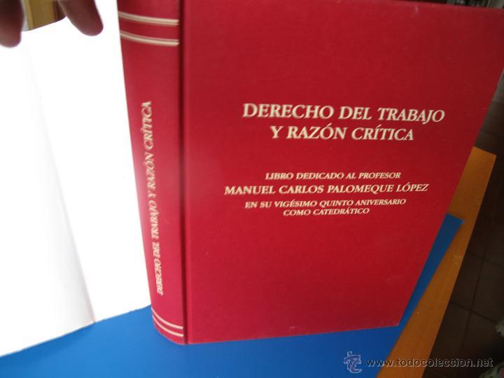 Libros de segunda mano: DERECHO DEL TRABAJO Y RAZÓN CRÍTICA - LIBRO HOMENAJE DEDICADO AL PROF. CARLOS PALOMEQUE LÓPEZ.- - Foto 2 - 48970066