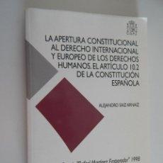 Libros de segunda mano: LA APERTURA CONSTITUCIONAL AL DERECHO INTERNACIONAL Y EUROPEO DE LOS DERECHOS HUMANOS EL ART10.2CE. Lote 49017105