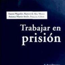 Libros de segunda mano: TRABAJAR EN PRISIÓN. FAUSTO MIGUELEZ, RAMON DE ALOS-MONER, ANTONIO MARTIN ARTILES, FRANCESC GILBERT. Lote 49046456