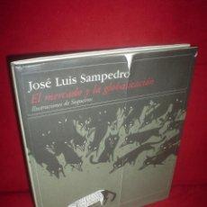 Libros de segunda mano: JOSÉ LUIS SAMPEDRO: EL MERCADO Y LA GLOBALIZACIÓN. ILUSTRACIONES DE SEQUEIROS. Lote 25804870