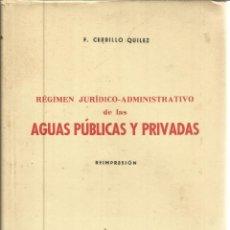 Libros de segunda mano: RÉGIMEN JURÍDICO-ADMINISTRATIVO DE LAS AGUAS PÚBLICAS Y PRIVADAS. F. CERIILLO QUILEZ. BARCELONA.1962. Lote 116790902