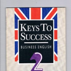 Libros de segunda mano: KEYS TO SUCCESS BUSINESS ENGLISH 2 EXPANSIÓN 1992 INGLÉS EMPRESARIAL. Lote 49999189