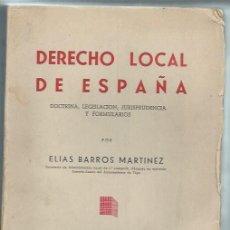 Libros de segunda mano: DERECHO LOCAL EN ESPAÑA, ELIAS BARROS MARTÍNEZ, ED. REUS MADRID 1951, 1354 PÁGS, 17 POR 23CM. Lote 50083243