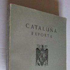 Libros de segunda mano: CATALUÑA EXPORTA - AÑO 1965. Lote 50123902
