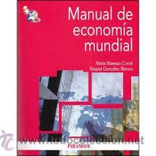 MANUAL DE ECONOMIA MUNDIAL MARIA MAESSO,RAQUEL GONZALEZ (Libros de Segunda Mano - Ciencias, Manuales y Oficios - Derecho, Economía y Comercio)