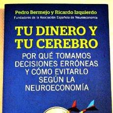 Libros de segunda mano: TU DINERO Y TU CEREBRO - PORQUE TOMAMOS DECISIONES ERRONEAS Y COMO EVITARLO SEGUN LA NEUROECONOMIA. Lote 52325340