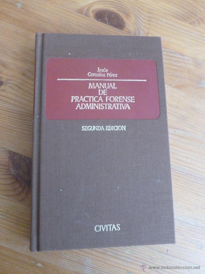 MANUAL DE PRACTICA FORENSE ADMINISTRATIVA. GONZALEZ PEREZ. CIVITAS 1990 (Libros de Segunda Mano - Ciencias, Manuales y Oficios - Derecho, Economía y Comercio)