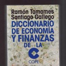 Libros de segunda mano: DICCIONARIO DE ECONOMÍA Y FINANZAS DE LA COPE - RAMÓN TAMAMES - SANTIAGO GALLEGO. Lote 53032769