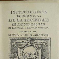 Libros de segunda mano: INSTITUCIONES ECONOMICAS DE LA SOCIEDAD DE AMIGOS DEL PAIS DE LA CIUDAD DE VALENCIA 1777 FACSÍMIL. Lote 53845371
