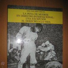 Libros de segunda mano: LA PENA DE MUERTE EN DERECHO INTERNACIONAL; UNA EXCEPCIÓN AL DERECHO A LA VIDA - ANA SALADO OSUNA. Lote 54277469