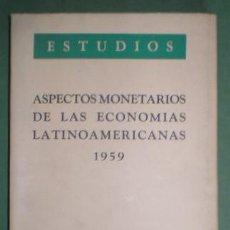 Libros de segunda mano: ASPECTOS MONETARIOS DE LAS ECONOMIAS LATINOAMERICANAS 1959.. Lote 54330656