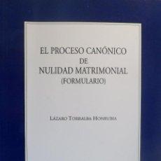 Libros de segunda mano: PROCESO CANÓNICO DE NULIDAD MATRIMONIAL (FORMULARIO) L. TORRALBA HONRUBIA. COMARES. Lote 54386187