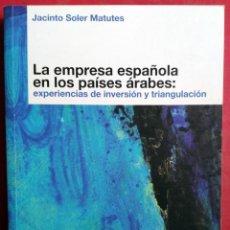 Libros de segunda mano: JACINTO SOLER MATUTES . LA EMPRESA ESPAÑOLA EN LOS PAÍSES ÁRABES. Lote 54464641