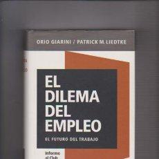 Libros de segunda mano: EL DILEMA DEL EMPLEO - ORIO GIARINI & PATRICK M. LIEDTKE - EL FUTURO DEL TRABAJO 1998. Lote 54626123